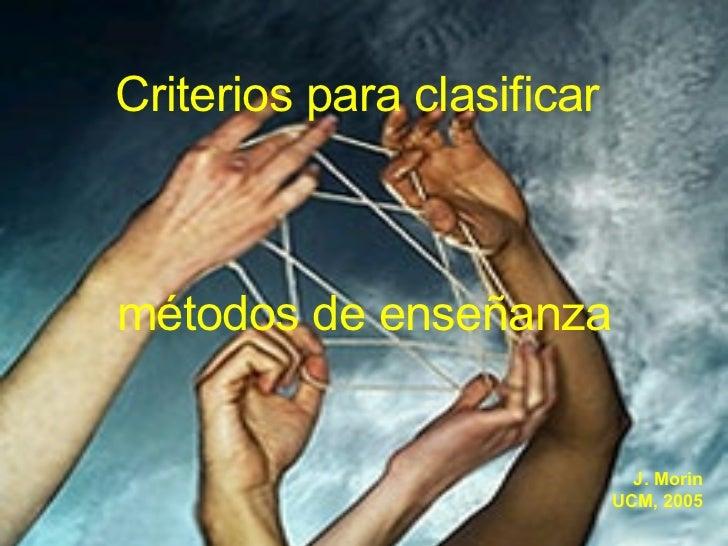 Criterios para clasificar  métodos de enseñanza J. Morin UCM, 2005