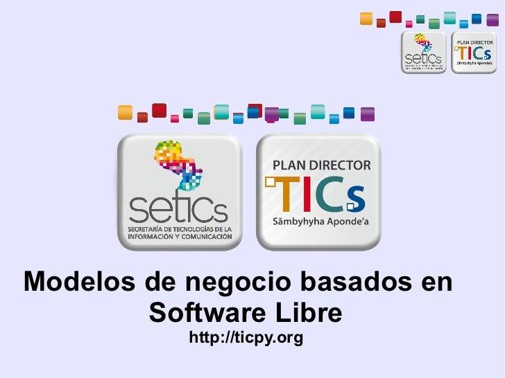 Modelos de negocio basados en        Software Libre           http://ticpy.org