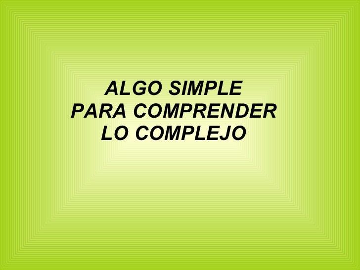 ALGO SIMPLE PARA COMPRENDER LO COMPLEJO