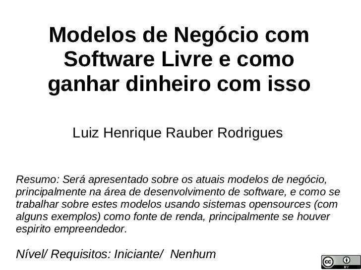 Modelos de Negócio com       Software Livre e como      ganhar dinheiro com isso           Luiz Henrique Rauber RodriguesR...