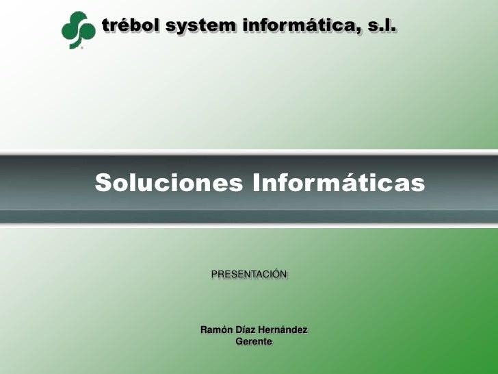 Soluciones Informáticas<br />PRESENTACIÓN<br />Ramón Díaz Hernández<br />Gerente<br />