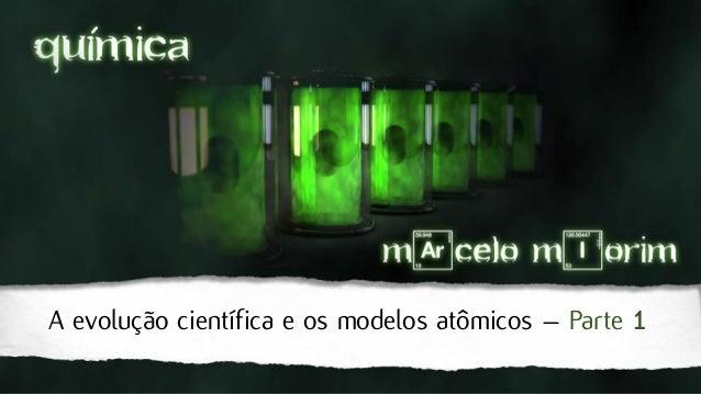 A evolução científica e os modelos atômicos – Parte 1