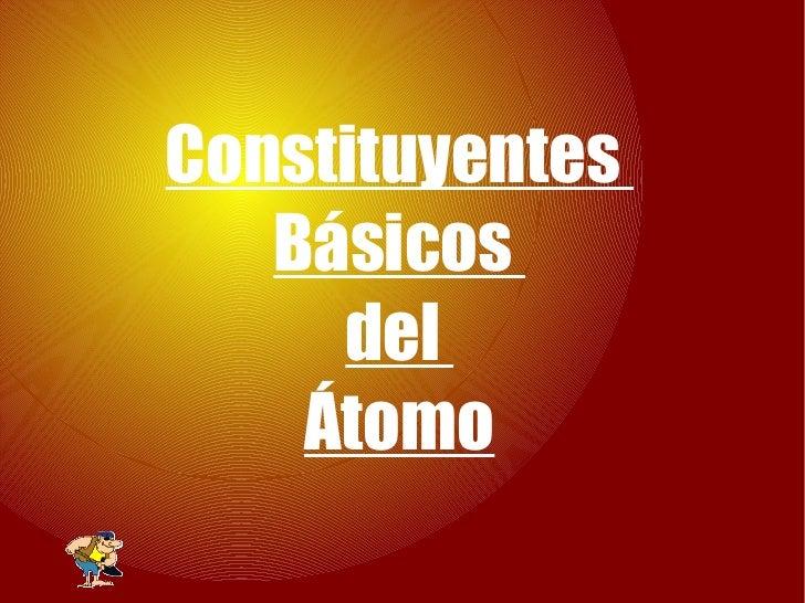 Constituyentes  Básicos  del  Átomo
