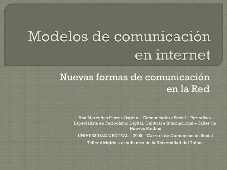 Nuevas formas de comunicación en la Red Ana Mercedes Suárez Ospina – Comunicadora Social – Periodista- Especialista en Per...