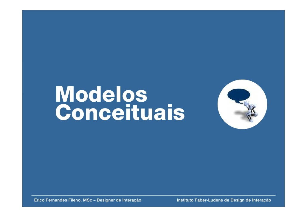Modelos          Conceituais   Érico Fernandes Fileno. MSc – Designer de Interação   Instituto Faber-Ludens de Design de I...