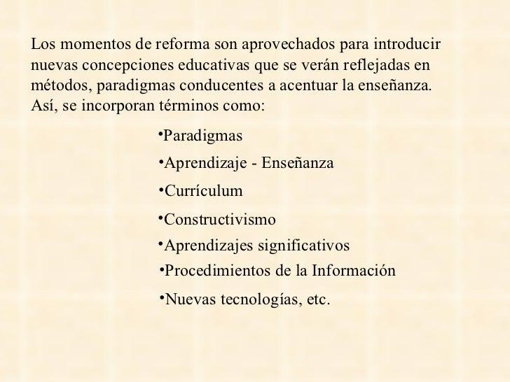 Los momentos de reforma son aprovechados para introducir nuevas concepciones educativas que se verán reflejadas en métodos...