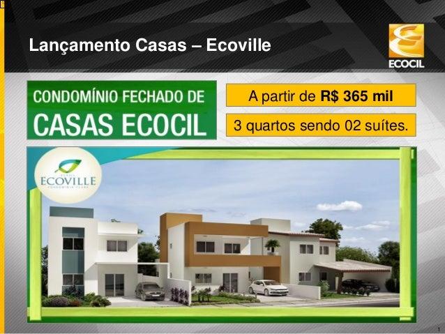 1  Lançamento Casas – Ecoville  3 quartos sendo 02 suítes.  A partir de R$ 365 mil