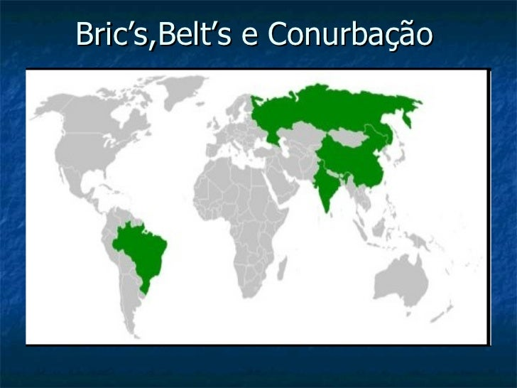 Bric's,Belt's e Conurbação