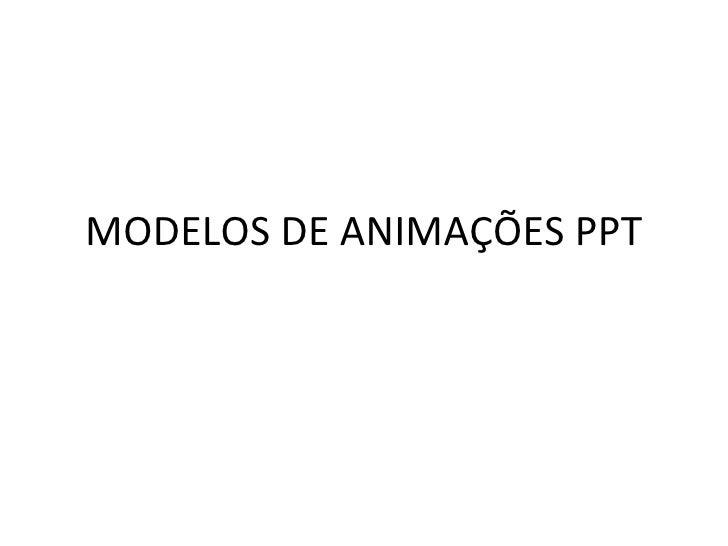 MODELOS DE ANIMAÇÕES PPT
