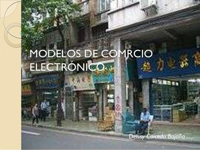MODELOS DE COMRCIOELECTRÓNICO              Deissy Caicedo Bajaña