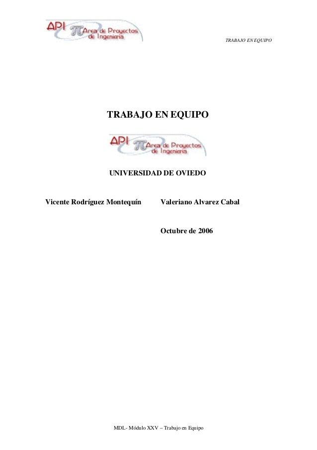 TRABAJO EN EQUIPO MDL- Módulo XXV – Trabajo en Equipo TRABAJO EN EQUIPO UNIVERSIDAD DE OVIEDO Vicente Rodríguez Montequín ...