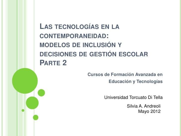 LAS TECNOLOGÍAS EN LACONTEMPORANEIDAD:MODELOS DE INCLUSIÓN YDECISIONES DE GESTIÓN ESCOLARPARTE 2            Cursos de Form...