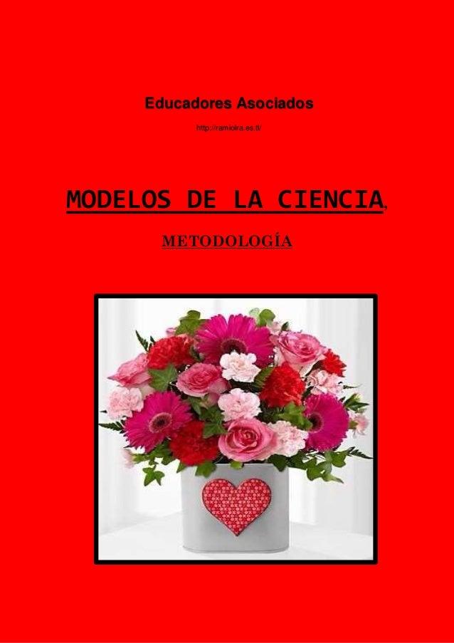 MODELOS DE LA CIENCIA, METODOLOGÍA Educadores Asociados http://ramiolra.es.tl/