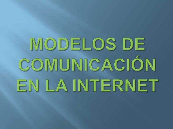 Modelos De La ComunicacióN En Internet