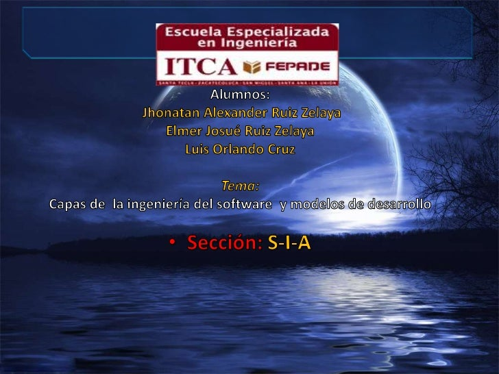 Alumnos: Jhonatan Alexander Ruiz Zelaya Elmer Josué Ruiz ZelayaLuis Orlando CruzTema:Capas de  la ingeniería del software ...
