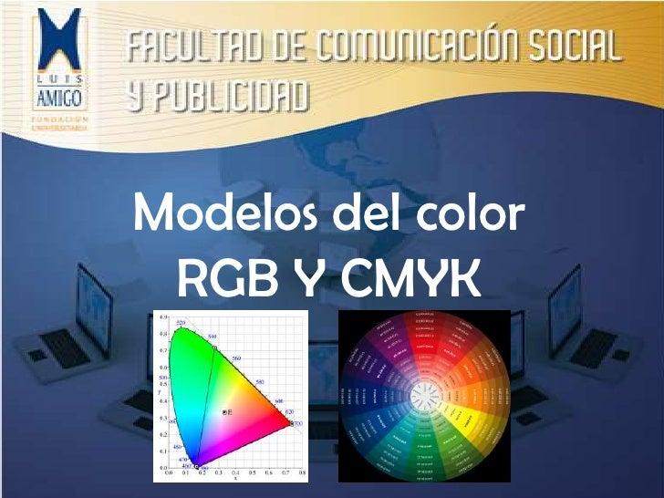Modelos del color RGB Y CMYK<br />