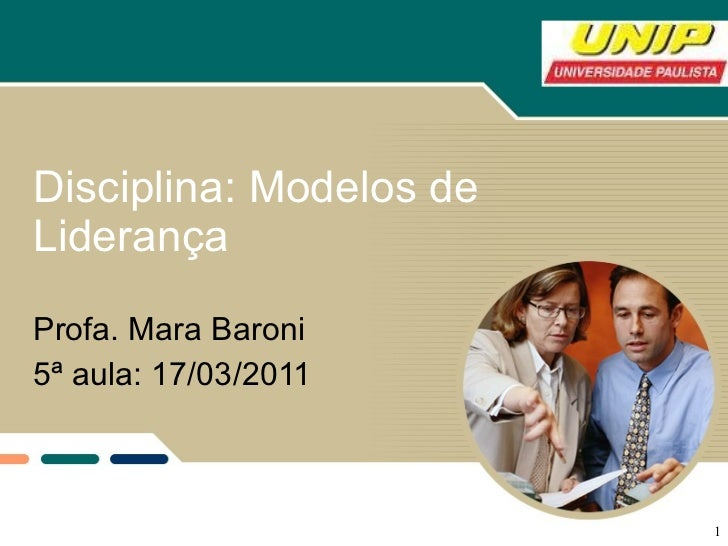 Disciplina: Modelos de Liderança Profa. Mara Baroni 5ª aula: 17/03/2011