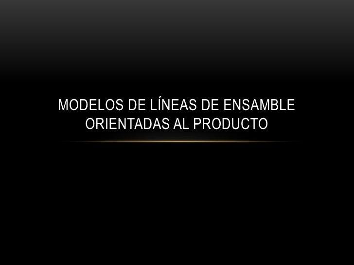 Modelos de líneas de ensamble orientadas al producto