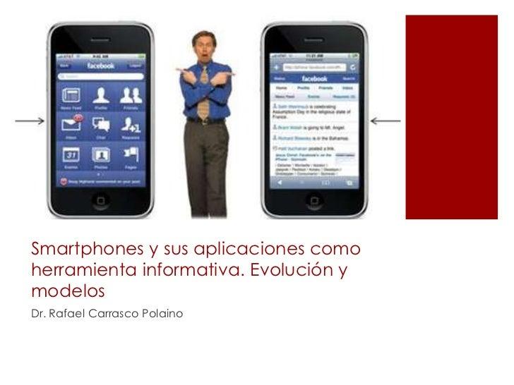 Smartphones y sus aplicaciones comoherramienta informativa. Evolución ymodelosDr. Rafael Carrasco Polaino