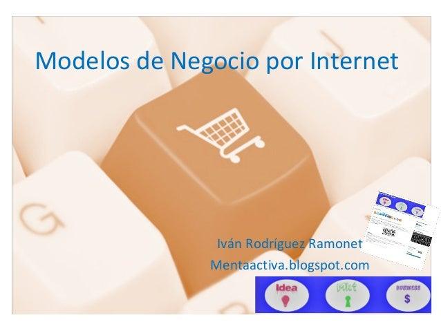 Modelos de Negocio por Internet               Iván Rodríguez Ramonet              Mentaactiva.blogspot.com