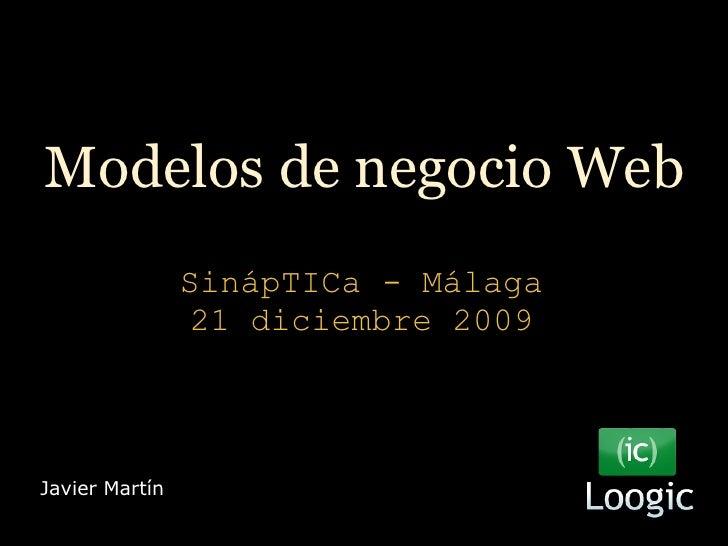 Modelos de negocio Web SinápTICa - Málaga 21 diciembre 2009 Javier Martín