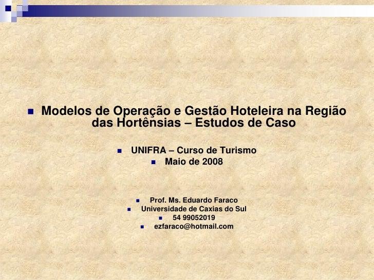   Modelos de Operação e Gestão Hoteleira na Região           das Hortênsias – Estudos de Caso                  UNIFRA –...