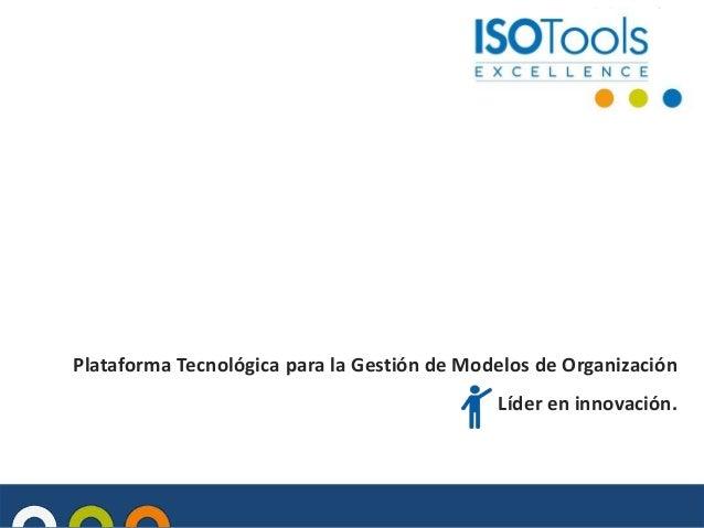 Plataforma Tecnológica para la Gestión de Modelos de Organización  Líder en innovación.