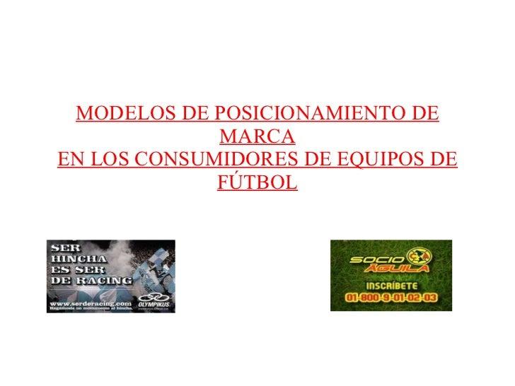 MODELOS DE POSICIONAMIENTO DE MARCA EN LOS CONSUMIDORES DE EQUIPOS DE FÚTBOL