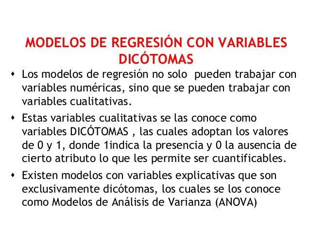 MODELOS DE REGRESIÓN CON VARIABLES              DICÓTOMAS Los modelos de regresión no solo pueden trabajar con  variables...