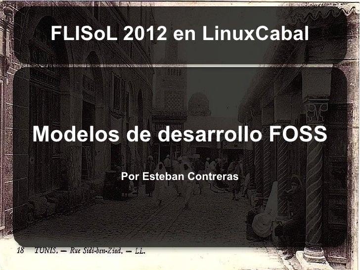 FLISoL 2012 en LinuxCabalModelos de desarrollo FOSS       Por Esteban Contreras