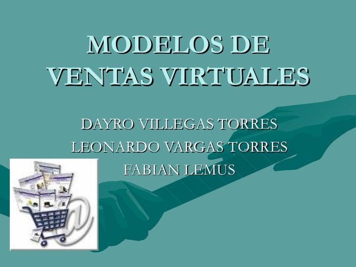 MODELOS DE VENTAS VIRTUALES DAYRO VILLEGAS TORRES LEONARDO VARGAS TORRES FABIAN LEMUS
