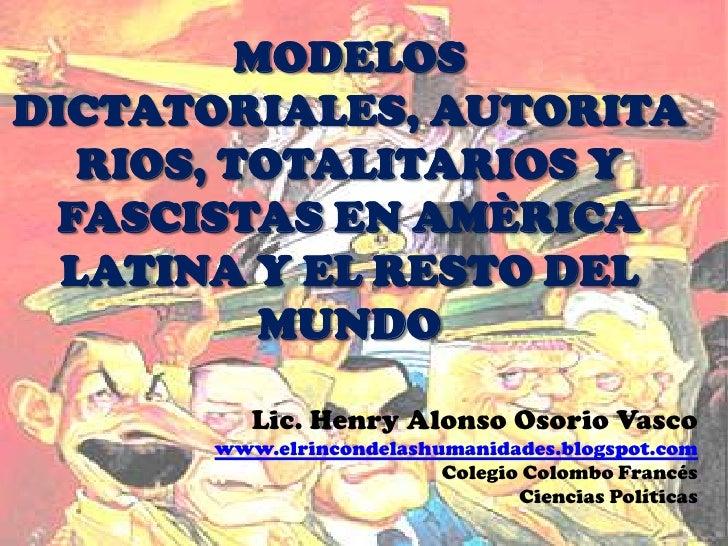 MODELOSDICTATORIALES, AUTORITA   RIOS, TOTALITARIOS Y FASCISTAS EN AMÈRICA  LATINA Y EL RESTO DEL           MUNDO         ...
