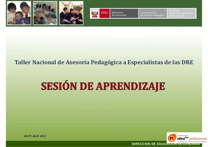 Taller Nacional de Asesoría Pedagógica a Especialistas de las DRE   04-07, Abril 2011                                     ...