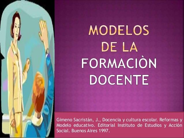 Gimeno Sacristán, J., Docencia y cultura escolar. Reformas y Modelo educativo. Editorial Instituto de Estudios y Acción So...