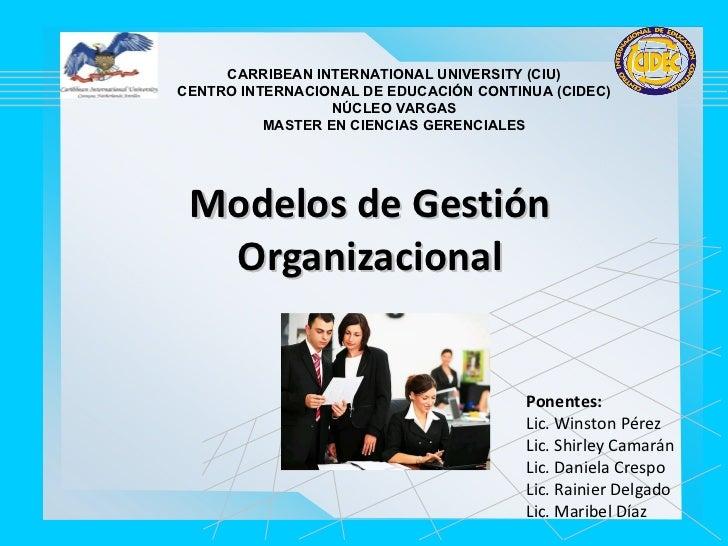 Modelos de Gestión Organizacional CARRIBEAN INTERNATIONAL UNIVERSITY (CIU) CENTRO INTERNACIONAL DE EDUCACIÓN CONTINUA (CID...