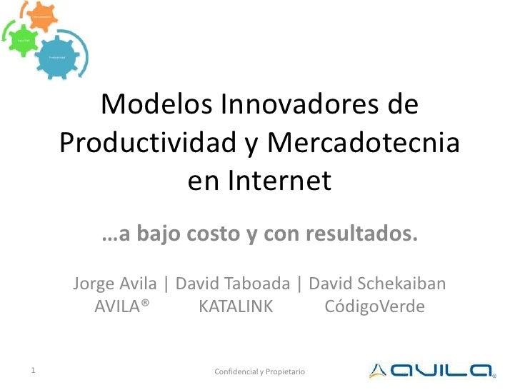 Modelos Innovadores de Productividad y Mercadotecnia en Internet<br />…a bajo costo y con resultados.<br />Jorge Avila | D...