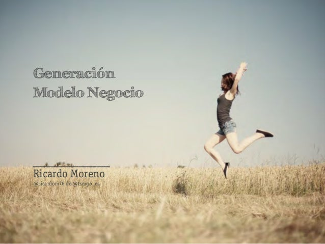 GeneraciónModelo NegocioRicardo Moreno@ricardom76 de @tsmgo_es