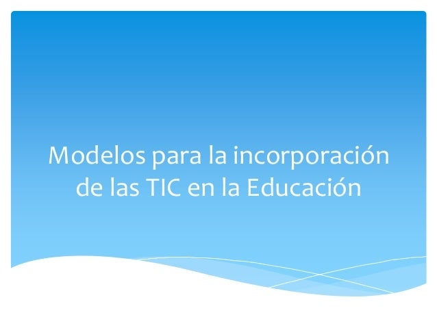 Modelos para la incorporación de las TIC en la Educación