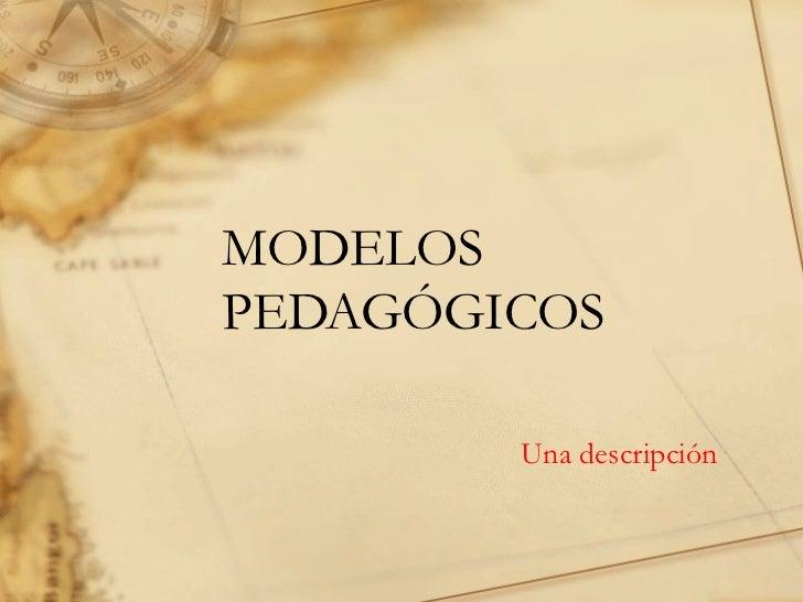MODELOS PEDAGÓGICOS Una descripción