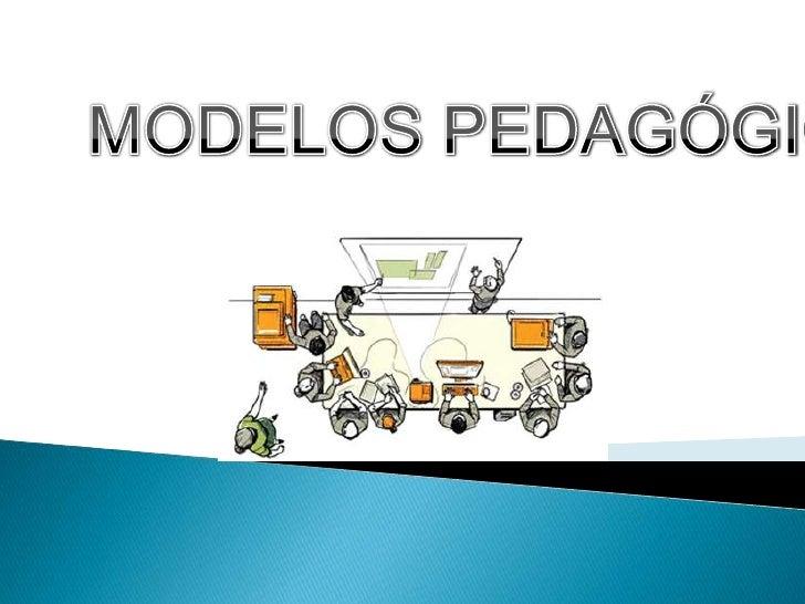 Los modelos pedagógicos son una organización de la construcción y transmisión cultural derivada de una  forma particular d...