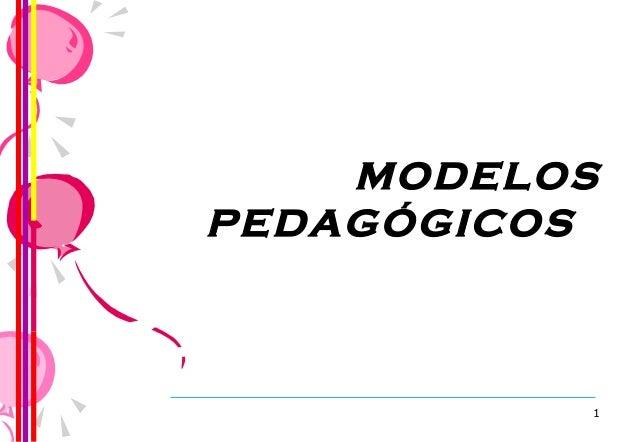 MODELOS PEDAGÓGICOS  1