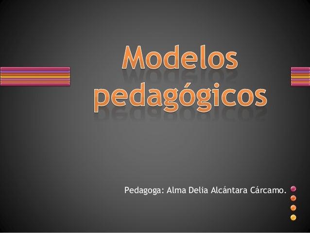 Pedagoga: Alma Delia Alcántara Cárcamo.