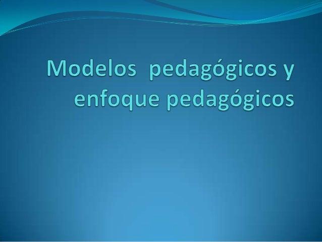 Modelos  pedagógicos y enfoque pedagógicos