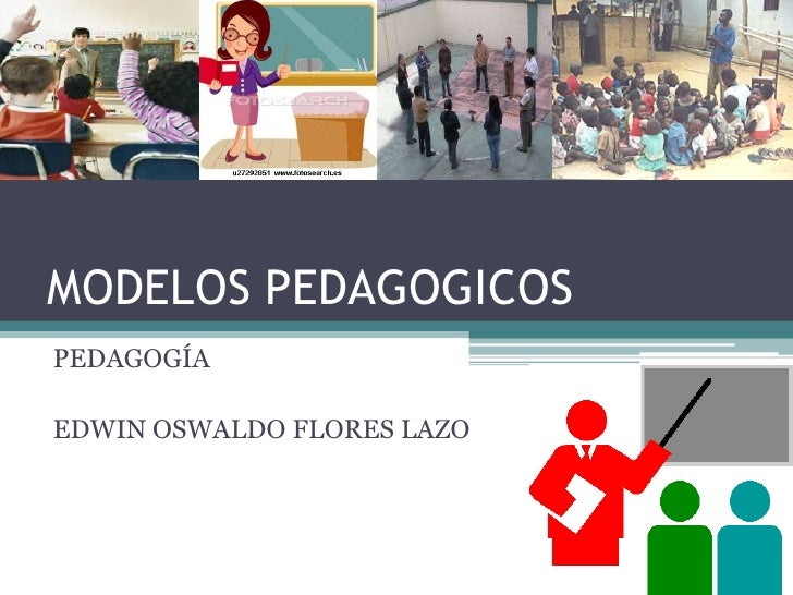 MODELOS PEDAGOGICOS<br />PEDAGOGÍA<br />EDWIN OSWALDO FLORES LAZO<br />