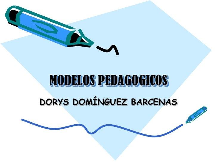 MODELOS PEDAGOGICOS DORYS DOMÍNGUEZ BARCENAS