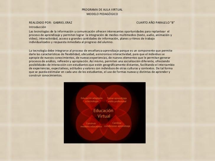 "PROGRAMA DE AULA VIRTUAL MODELO PEDAGÓGICO  REALIZADO POR:  GABRIEL ERAZ CUARTO AÑO PARALELO ""B"" Introducción Las tecnolo..."