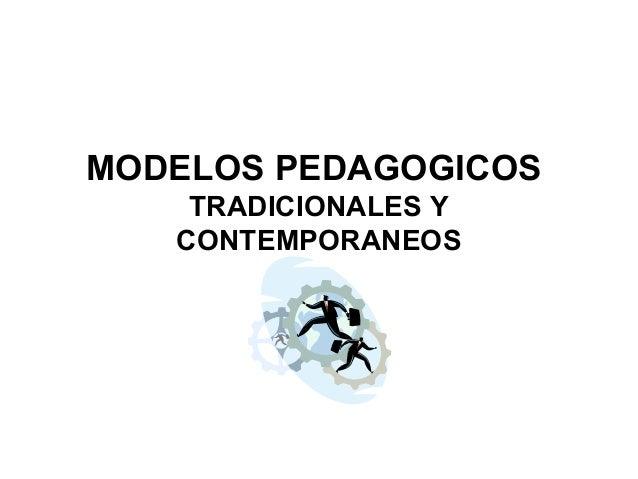MODELOS PEDAGOGICOS    TRADICIONALES Y   CONTEMPORANEOS