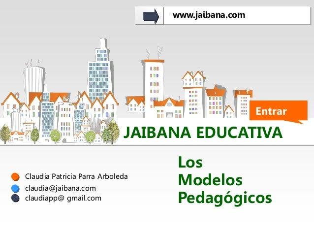 www.jaibana.com  Entrar  JAIBANA EDUCATIVA Claudia Patricia Parra Arboleda  claudia@jaibana.com claudiapp@ gmail.com  Los ...