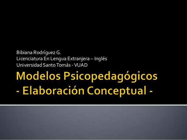 Bibiana Rodríguez G.Licenciatura En Lengua Extranjera – InglésUniversidad Santo Tomás - VUAD