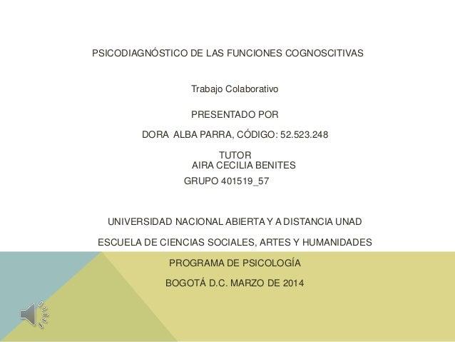 PSICODIAGNÓSTICO DE LAS FUNCIONES COGNOSCITIVAS Trabajo Colaborativo PRESENTADO POR DORA ALBA PARRA, CÓDIGO: 52.523.248 TU...